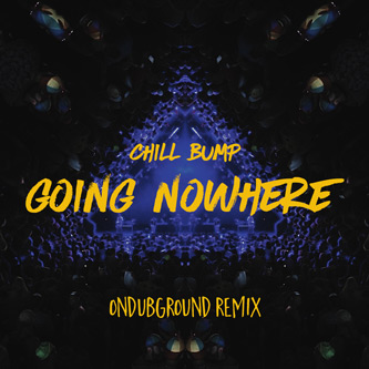 Chill_Bump_Going_Nowhere_Ondubground_remix_Cover_333px